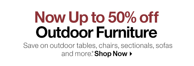 Now Up to 50% off Outdoor Furniture