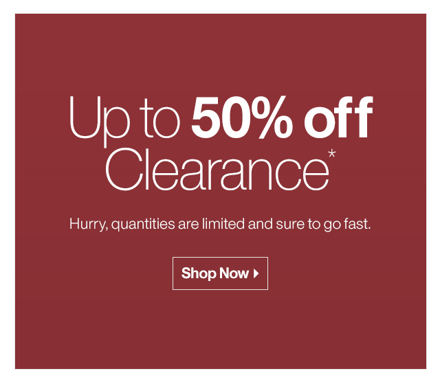 Up to 50% off Clearance*